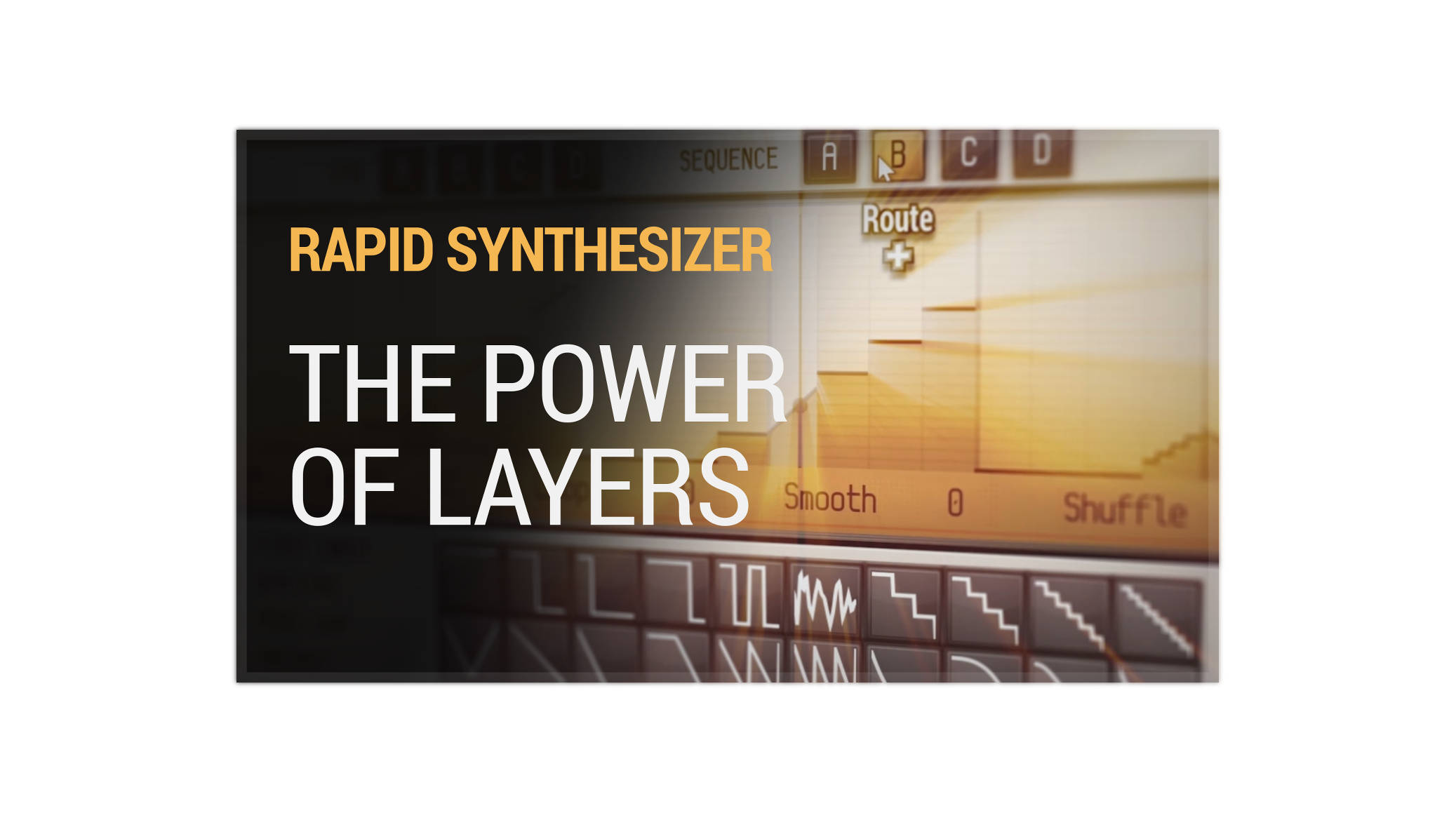 RAPID Synthesizer - The Power of Layers